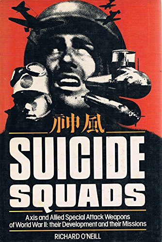 9780701816100: Suicide Squads : Axis and Allied Special Attack Weapons of World War II : Their Development and Their Missions