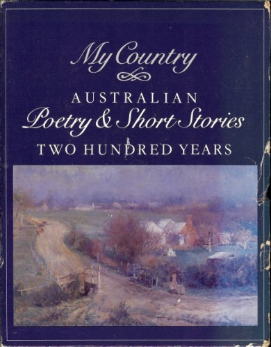 My Country: Australian Poetry & Short Stories Two Hundred Years (Volumes I and II)