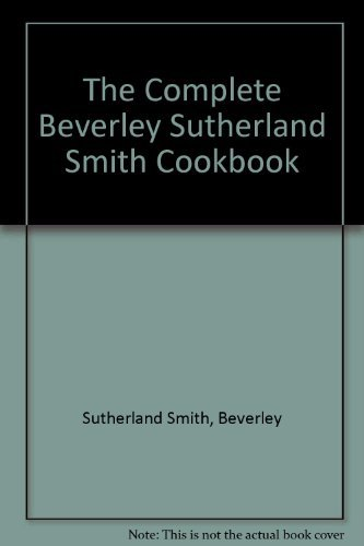 9780701819316: The Complete Beverley Sutherland Smith Cookbook