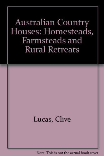 Australian Country Houses. Homesteads, Farmsteads and Rural: Lucas, Clive; Joyce,