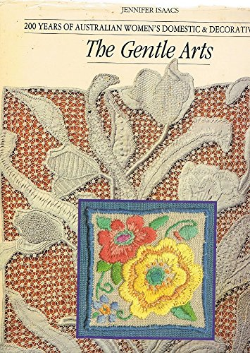The Gentle Arts. 200 years of Australian women's domestic and decorative arts