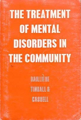 The Treatment of Mental Disorders in the Community: The Proceedings of a Symposium Held in London ...