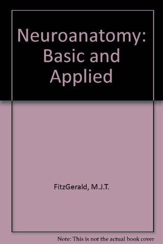Neuroanatomy: Basic and Applied: FitzGerald, M.J.T.