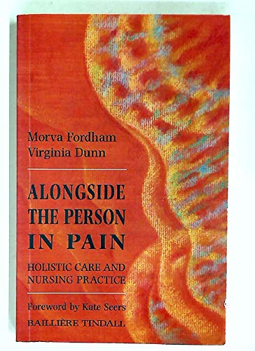 Alongside the Person in Pain. Holistic Care and Nursing Practice.: Fordham, Morva ; Dunn, Virginia