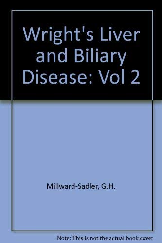 Wright's Liver and Biliary Disease (Vol 2): G.H. Millward-Sadler, R.