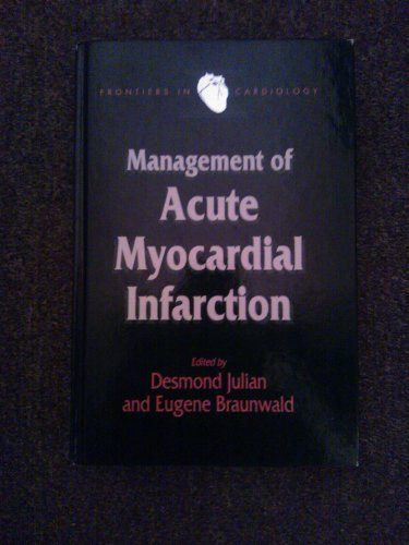 Management of Acute Myocardial Infarction: Julian, Desmond G. (Ed.); Braunwald, Eugene