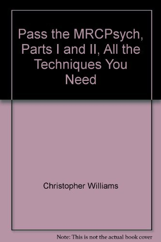 Pass the MRCPsych (Parts I and II): Williams, Christopher; Trigwell, Peter; Yeomans, David