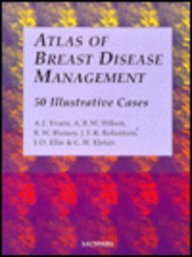 Atlas of Breast Disease Management: 50 Illustrative: Evans, Andrew and