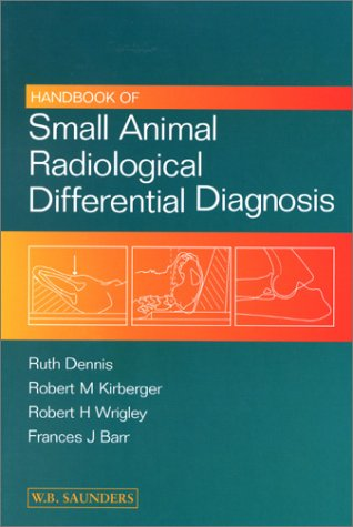 Handbook of Small Animal Radiological Differential Diagnosis, 1e: Dennis MA VctMB DVR DipECVDI ...