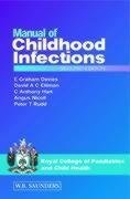 Manual of Childhood Infections, 2e: E. Graham Davies MA FRCP FRCPCH, David A. C. Elliman, C. ...