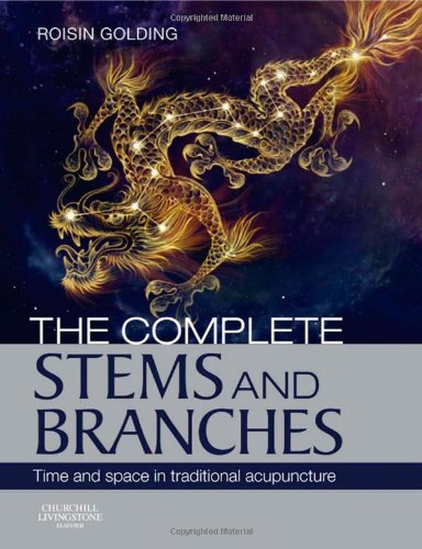 9780702029615: The Complete Stems and Branches: Time and Space in Traditional Acupuncture