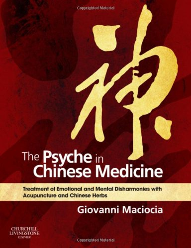 9780702029882: The Psyche in Chinese Medicine: Treatment of Emotional and Mental Disharmonies with Acupuncture and Chinese Herbs, 1e