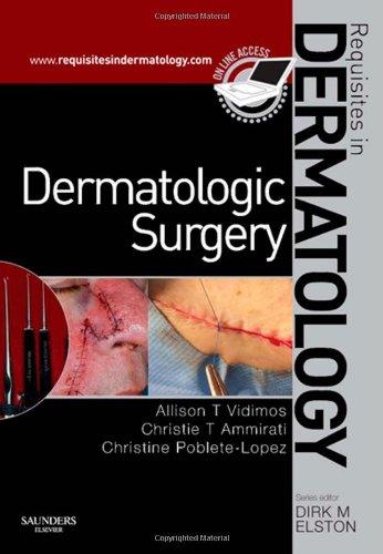 Dermatologic Surgery: Requisites in Dermatology, 1e: Allison T Vidimos