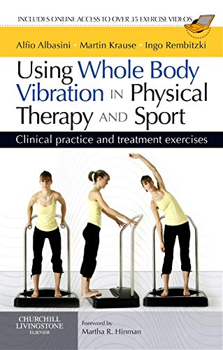 Using Whole Body Vibration in Physical Therapy and Sport: Clinical practice and treatment exercises, 1e