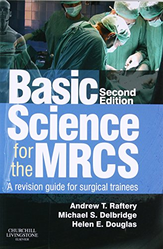 Basic Science for the MRCS: Raftery, Andrew T.; Delbridge, Michael S.; Douglas, Helen E.