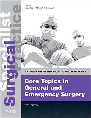 9780702049644: Core Topics in General & Emergency Surgery - Print and E-Book: A Companion to Specialist Surgical Practice, 5e