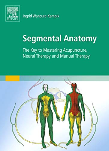 9780702050428: Segmental Anatomy: The Key to Mastering Acupuncture, Neural Therapy and Manual Therapy
