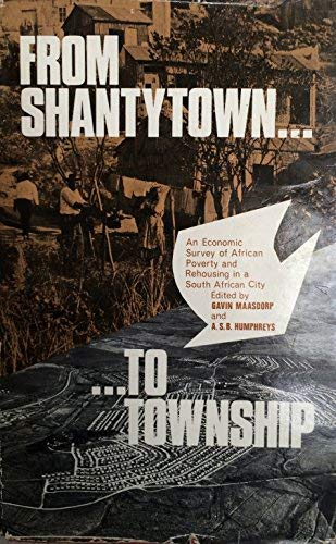 From Shantytown to Township. An Economic Study of African Poverty and Rehousing in a South African ...