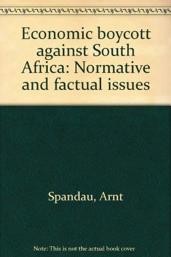 Economic Boycott against South Africa: Normative and Factual Issues: Spandau, Arnt