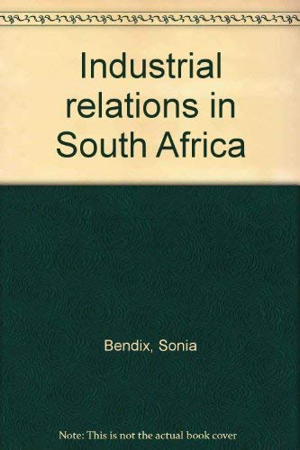 Industrial relations in South Africa: Bendix, Sonia