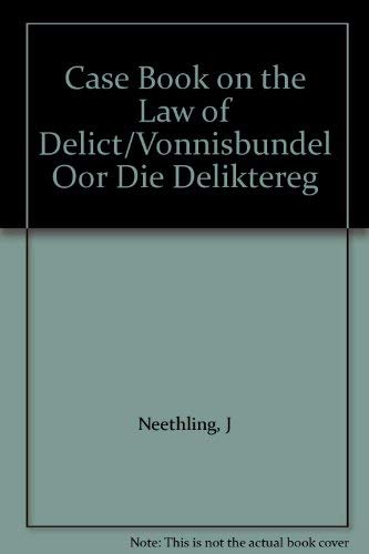 Case Book on the Law of Delict: Neethling, J.