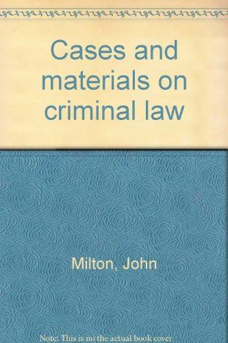 Cases and Materials on Criminal Law: Milton, John;Burchell, Jonathan M.