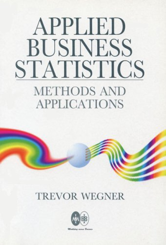 Applied Business Statistics : Methods and Excel-Based: Trevor Wegner