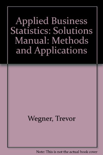 Applied Business Statistics: Solutions Manual: Methods and: Wegner, Trevor