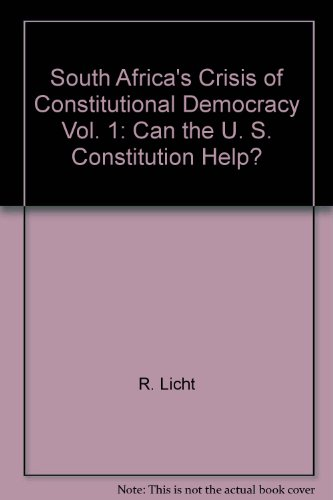 South Africa's Crisis of Constitutional Democracy Vol. 1 : Can the U. S. Constitution Help?