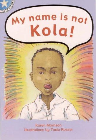 My Name Is Not Kola!: Gr 2: Reader (Star Stories) (070216206X) by Morrison, Karen; Rosser, Tasia