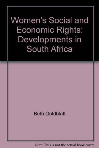 Women's Social and Economic Rights: Developments in South Africa: Beth Goldblatt