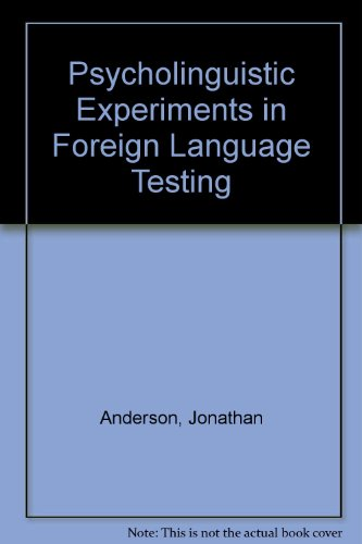 Psycholinguistic Experiments in Foreign Language Testing: Anderson, Jonathan
