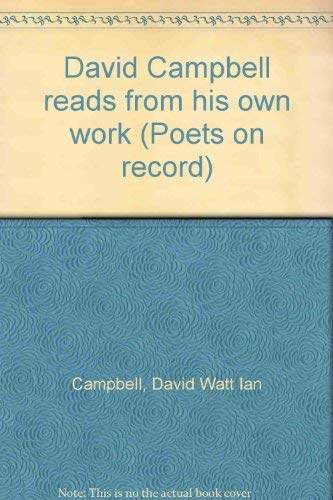 David Campbell Reads from His Own Work: Campbell, David Watt Ian