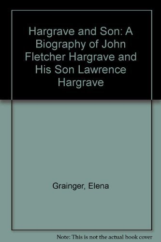 Hargrave and son: A biography of John Fletcher Hargrave and his son Lawrence Hargrave