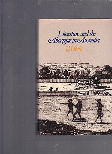 Literature and the Aborigine in Australia 1770-1975: Healy, J. J.