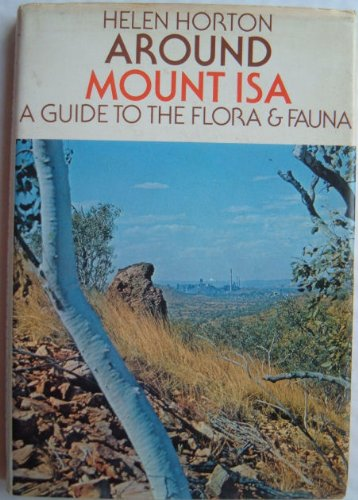 Around Mount Isa: A Guide to the Flora and Fauna: Horton, Helen