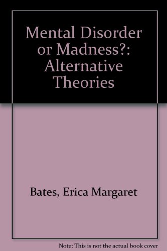Mental Disorder or Madness? : Alternative Theories: Bates, Erica M.; Wilson, Paul R.