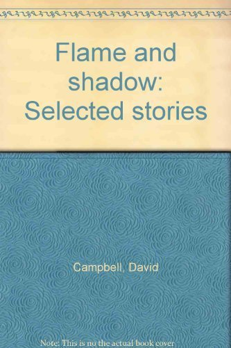Flame and shadow: Selected stories: Campbell, David Watt