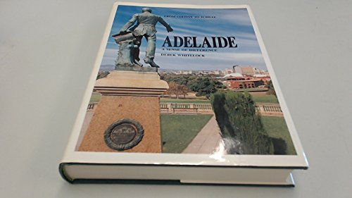 Adelaide: From Colony to Jubilee, a Sense of Difference: Whitelock, Derek A