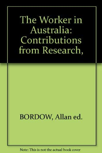 The Worker in Australia: Contributions from Research,: BORDOW, Allan ed.