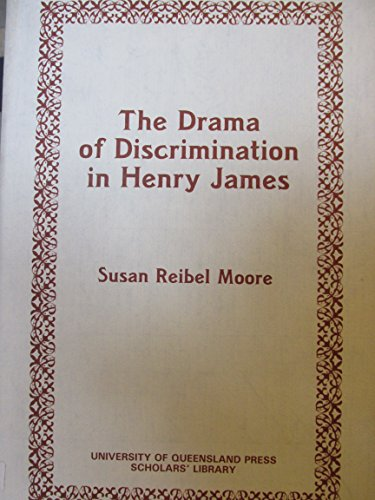 The drama of discrimination in Henry James (University of Queensland Press scholars' library):...
