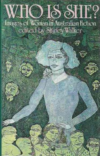 Who Is She?: Images of Woman in Australian Fiction: Walker, Shirley