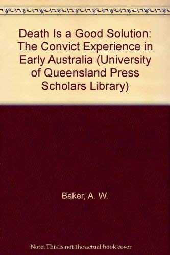 9780702216855: Death Is a Good Solution: The Convict Experience in Early Australia (University of Queensland Press Scholars Library)