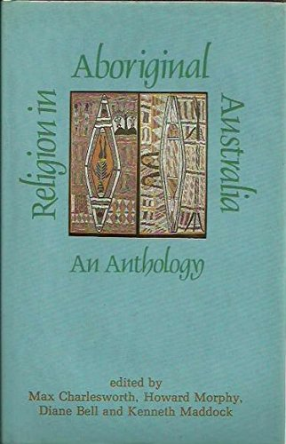 Religion in Aboriginal Australia: An Anthology (0702217549) by Charlesworth, Max; Morphy, Howard; Bell, Diane