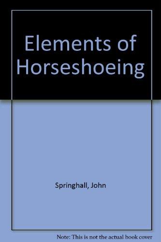 Elements of Horseshoeing: Springhall, John
