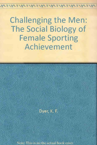 9780702219214: Challenging the Men: The Social Biology of Female Sporting Achievement