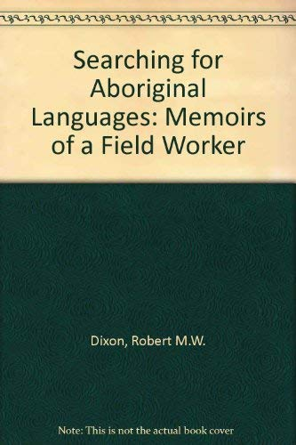Searching for Aboriginal Languages: Memoirs of a Field Worker: Dixon, R.M.W.