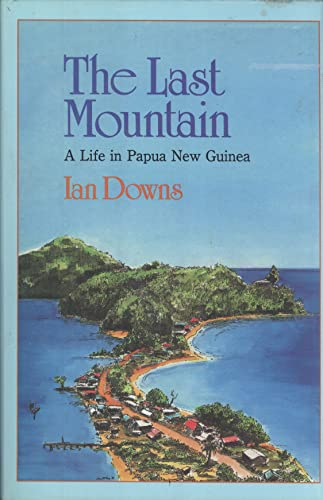 The Last Mountain A Life in Papua New Guinea