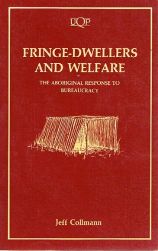 Fringe-Dwellers and Welfare: The Aboriginal Response to Bureaucracy: Collmann, Jeff