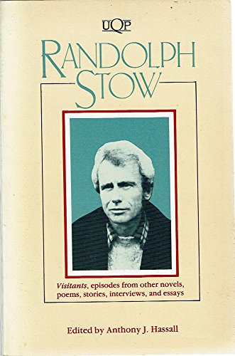 9780702222849: Randolph Stow: Visitants, Episodes from Other Novels, Poems, Stories, Interviews, and Essays
